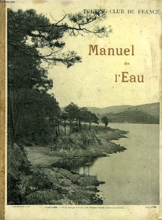 MANUEL DE L'EAU, SUITE ET COMPLEMENT DU MANUEL DE L'ARBRE, POUR SERVIR A L'ENSEIGNEMENT SYLVO-PASTORAL DANS LES ECOLES