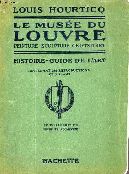 LE MUSEE DU LOUVRE, PEINTURE, SCULPTURE, OBJETS D'ART, HISTOIRE - GUIDE DE L'ART