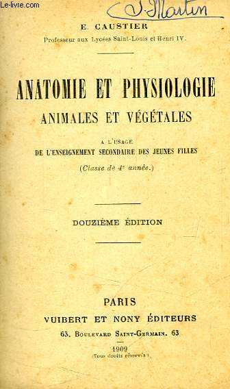 ANATOMIE ET PHYSIOLOGIE ANIMALES ET VEGETALES, A L'USAGE DE L'ENSEIGNEMENT SECONDAIRE DES JEUNES FILLES (CLASSE DE 4e ANNEE)