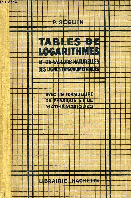 TABLES DE LOGARITHMES ET DE VALEURS NATURELLES DES LIGNES TRIGONOMETRIQUES A 5 DECIMALES