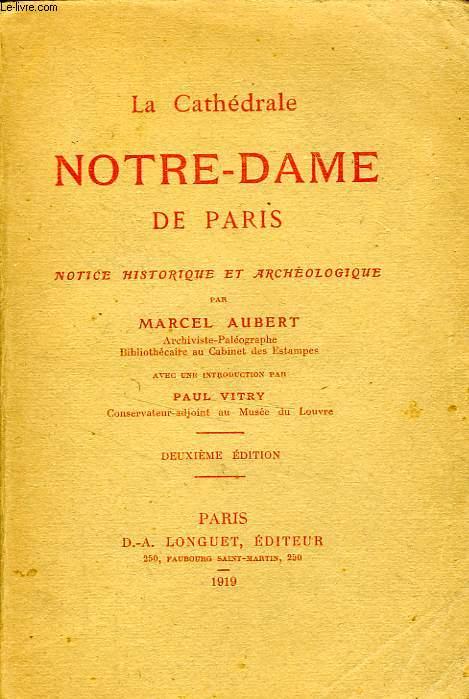 LA CATHEDRALE NOTRE-DAME DE PARIS, NOTICE HISTORIQUE ET ARCHEOLOGIQUE
