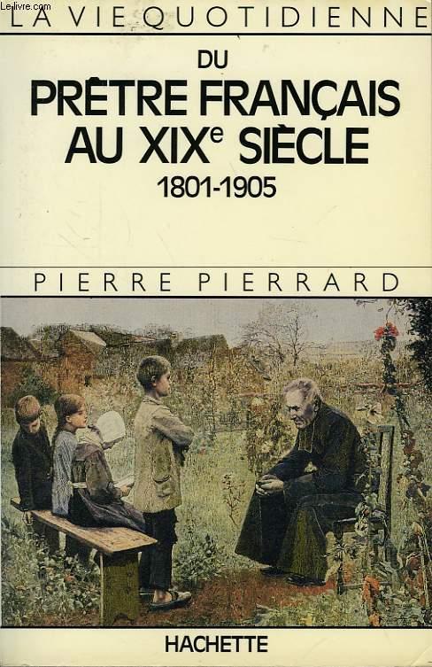LA VIE QUOTIDIENNE DU PRETRE FRANCAIS AU XIXe SIECLE, 1801-1905