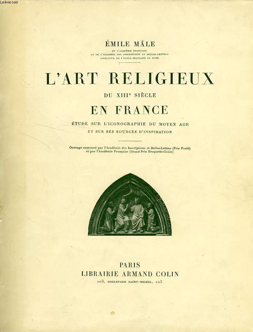 L'ART RELIGIEUX DU XIIIe SIECLE EN FRANCE, ETUDE SUR L'ICONOGRAPHIE DU MOYEN AGE, ET SUR SES SOURCES D'INSPIRATION
