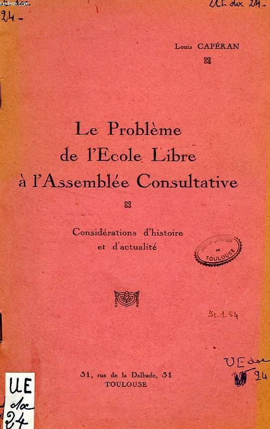 LE PROBLEME DE L'ECOLE LIBRE A L'ASSEMBLEE CONSULTATIVE, CONSIDERATIONS D'HISTOIRE ET D'ACTUALITE