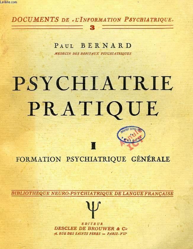 PSYCHIATRIE PRATIQUE, FORMATION, SPECIALISATION ET SELECTION DES AUXILIAIRES MEDICO-SOCIAUX DU PSYCHIATRE, I, FORMATION PSYCHIATRIQUE GENERALE