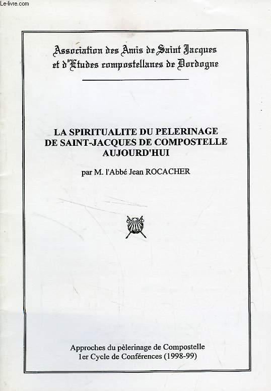 LA SPIRITUALITE DU PELERINAGE DE SAINT-JACQUES DE COMPOSTELLE AUJOURD'HUI