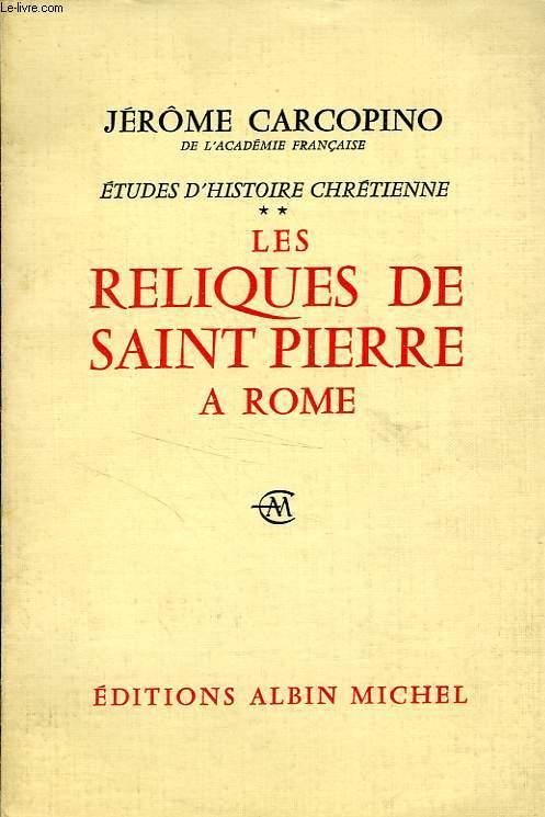 ETUDES D'HISTOIRE CHRETIENNE, II, LES RELIQUES DE SAINT PIERRE A ROME