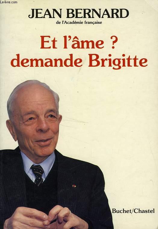 ET L'AME ? DEMANDE BRIGITTE