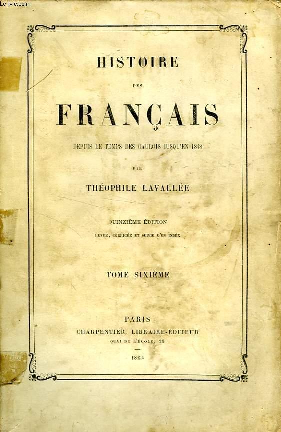 HISTOIRE DES FRANCAIS, DEPUIS LE TEMPS DES GAULOIS JUSQU'EN 1848, TOME VI