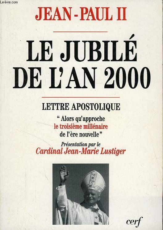 LE JUBILE DE L'AN 2000, LETTRE APOSTOLIQUE 'ALORS QU'APPROCHE LE TROISIEME MILLENAIRE DE L'ERE NOUVELLE'