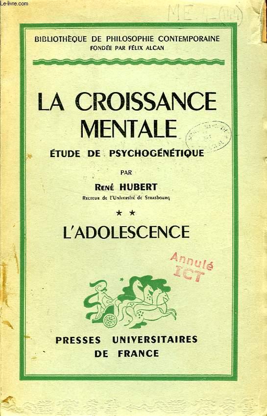 LA CROISSANCE MENTALE, ETUDE DE PSYCHOGENETIQUE, TOME II, L'ADOLESCENCE