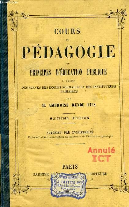 COURS DE PEDAGOGIE, OU PRINCIPES D'EDUCATION PUBLIQUE, A L'USAGE DES ECOLES NORMALES ET DES INSTITUTEURS PRIMAIRES