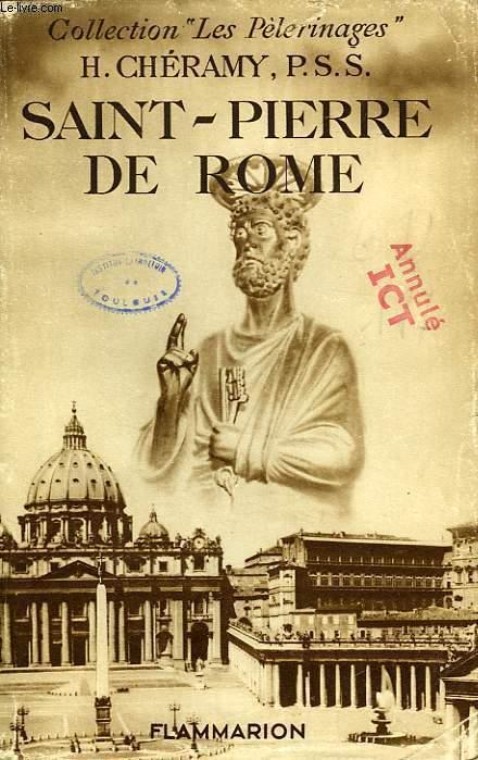 SAINT-PIERRE DE ROME, DE LA TOMBE APOSTOLIQUE A LA BASILIQUE MODERNE