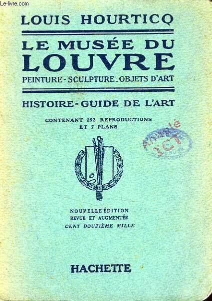 LE MUSEE DU LOUVRE, PEINTURE, SCULPTURE, OBJETS D'ART, HISTOIRE-GUIDE DE L'ART