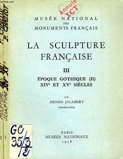 LA SCULPTURE FRANCAISE, II-III, EPOQUE GOTHIQUE (I-II), XII-XVe SIECLES (2 TOMES)