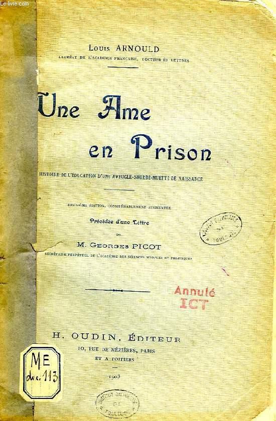 UNE AME EN PRISON, HISTOIRE DE L'EDUCATION D'UNE AVEUGLE-SOURDE-MUETTE DE NAISSANCE