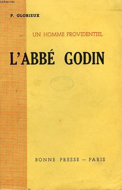 UN HOMME PROVIDENTIEL, L'ABBE GODIN (1906-1944)