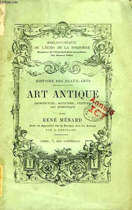 HISTOIRE DES BEAUX-ARTS, ART ANTIQUE, ARCHITECTURE, SCULPTURE, PEINTURE, ART DOMESTIQUE