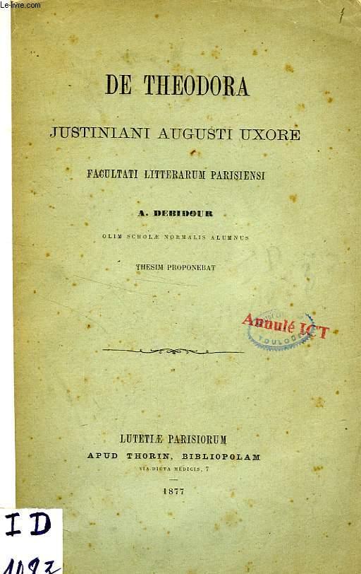 DE THEODORA JUSTINIANI AUGUSTI UXORE FACULTATI LITTERARUM PARISIENSI, THESIM PROPONEBAT