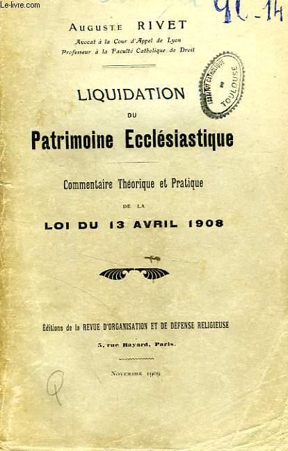 LIQUIDATION DU PATRIMOINE ECCLESIASTIQUE, COMMENTAIRE THEORIQUE ET PRATIQUE DE LA LOI DU 13 AVRIL 1908