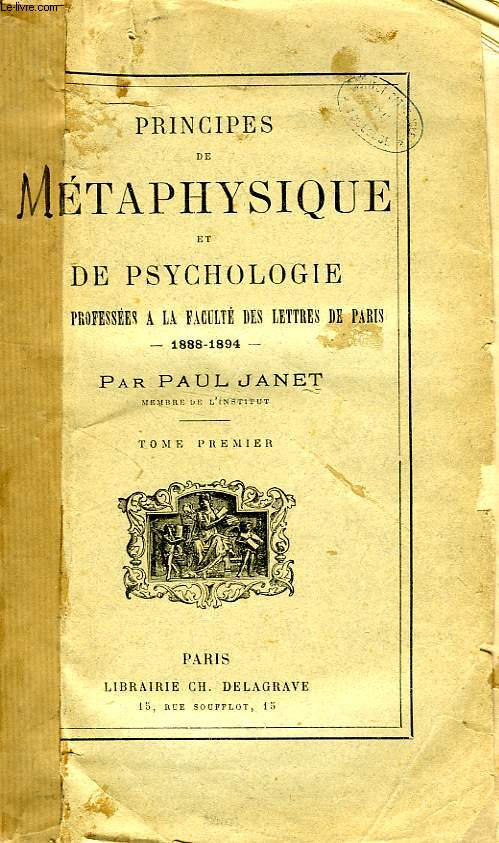 PRINCIPES DE METAPHYSIQUE ET DE PSYCHOLOGIE, LECONS PROFESSEES A LA FACULTE DES LETTRES DE PARIS, 1888-1894, TOME I