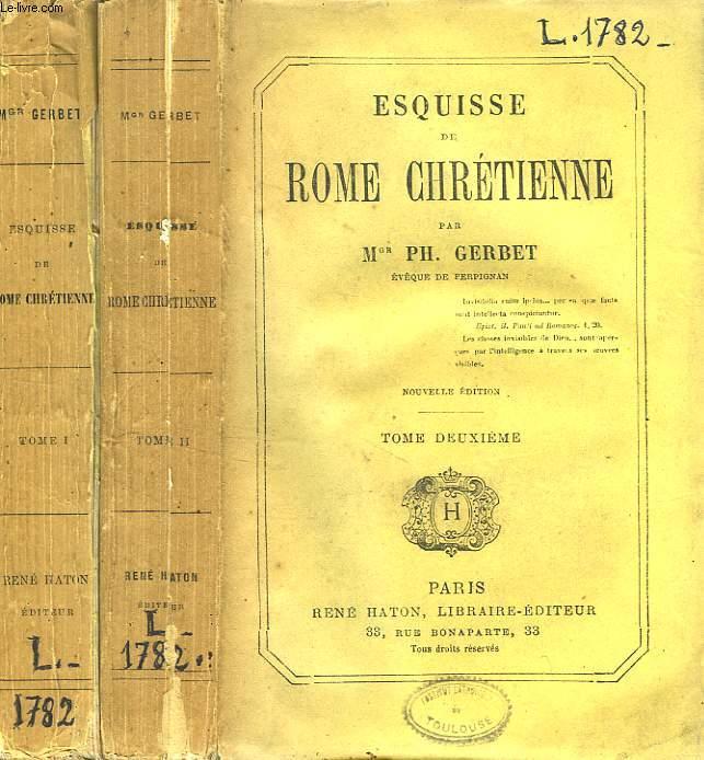 ESQUISSE DE ROME CHRETIENNE, TOMES 1 & 2
