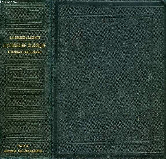 DICTIONNAIRE CLASSIQUE FRANCAIS-ALLEMAND ET ALLEMAND-FRANCAIS, I. FRANCAIS-ALLEMAND