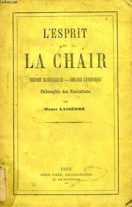 L'ESPRIT ET LA CHAIR, THEORIE MATERIALISTE, THEORIE CATHOLIQUE, PHILOSOPHIE DES MACERATIONS