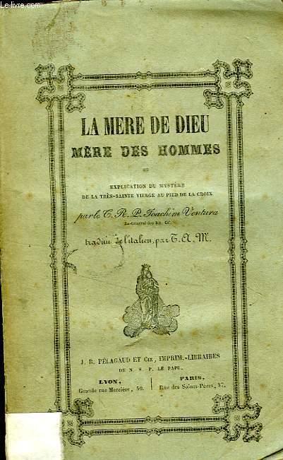 LA MERE DE DIEU, MERE DES HOMMES, OU EXPLICATION DU MYSTERE DE LA TRES-SAINTE VIERGE AU PIED DE LA CROIX
