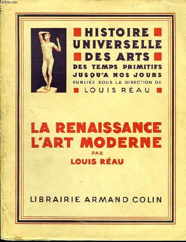 HISTOIRE UNIVERSELLE DES ARTS, DES TEMPS PRIMITIFS JUSQU'A NOS JOURS, LA RENAISSANCE, L'ART MODERNE