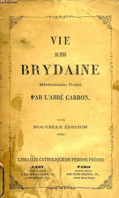 LA VIE DU PERE BRYDAYNE, MISSIONNAIRE ROYAL