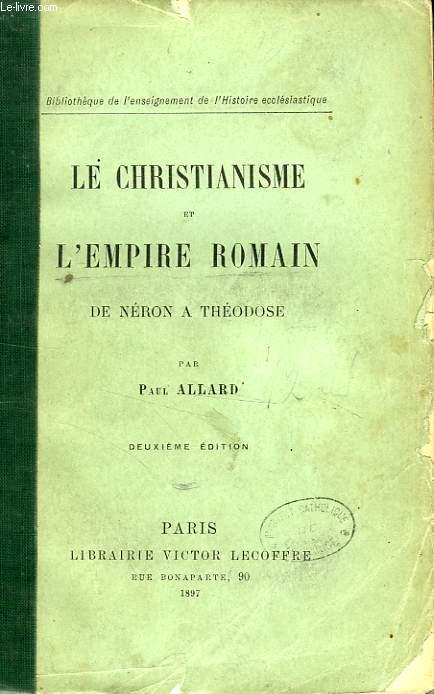 LE CHRISTIANISME ET L'EMPIRE ROMAIN, DE NERON A THEODOSE