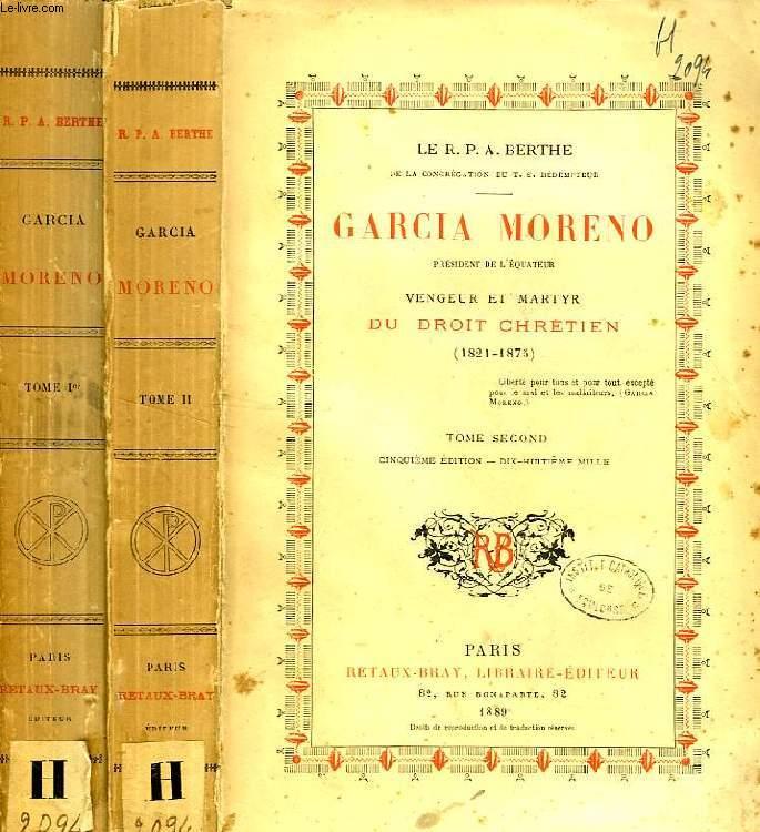 GARCIA MORENO, PRESIDENT DE L'EQUATEUR, VENGEUR ET MARTYR DU DROIT CHRETIEN (1821-1875), 2 TOMES