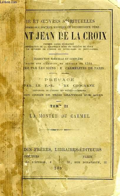 VIE ET OEUVRES SPRITUELLES DE L'ADMIRABLE DOCTEUR MYSTIQUE LE BIENHEUREUX PERE SAINT JEAN DE LA CROIX, TOME II, LA MONTEE DU CARMEL