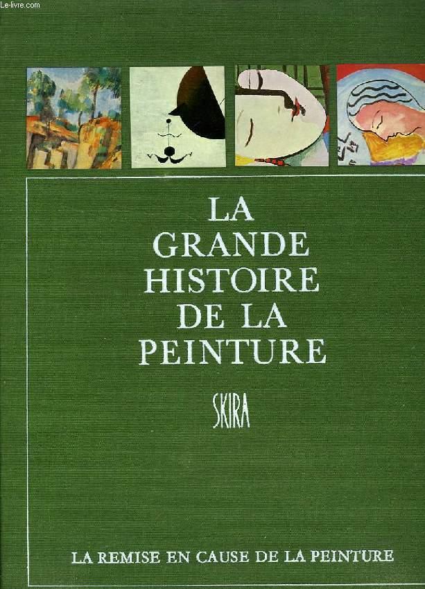 LA GRANDE HISTOIRE DE LA PEINTURE, VOL. 16, LA REMISE EN CAUSE DE LA PEINTURE, EPOQUE MODERNE