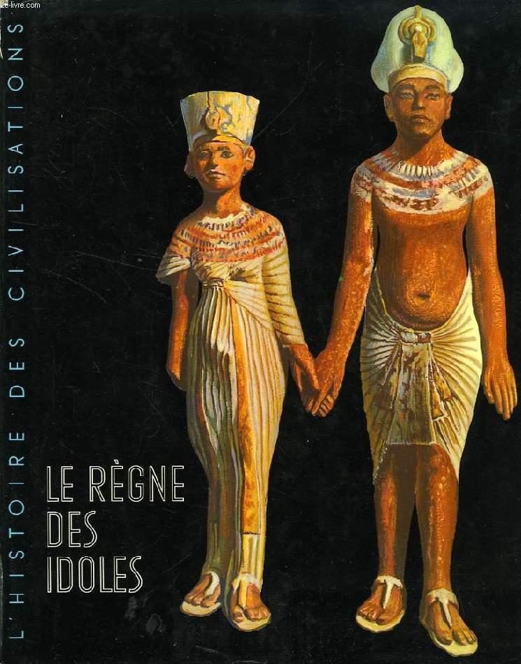LE REGNE DES IDOLES, DE L'AGE PREHISTORIQUE AU DECLIN DE L'EGYPTE