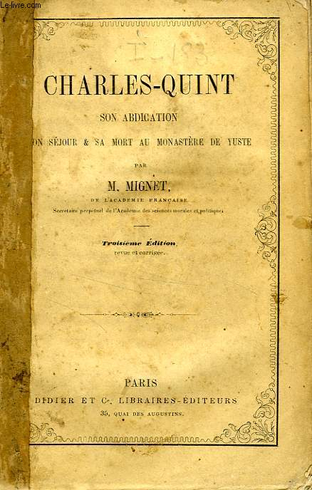 CHARLES-QUINT, SON ABDICATION, SON SEJOUR ET SA MORT AU MONASTERE DE YUSTE
