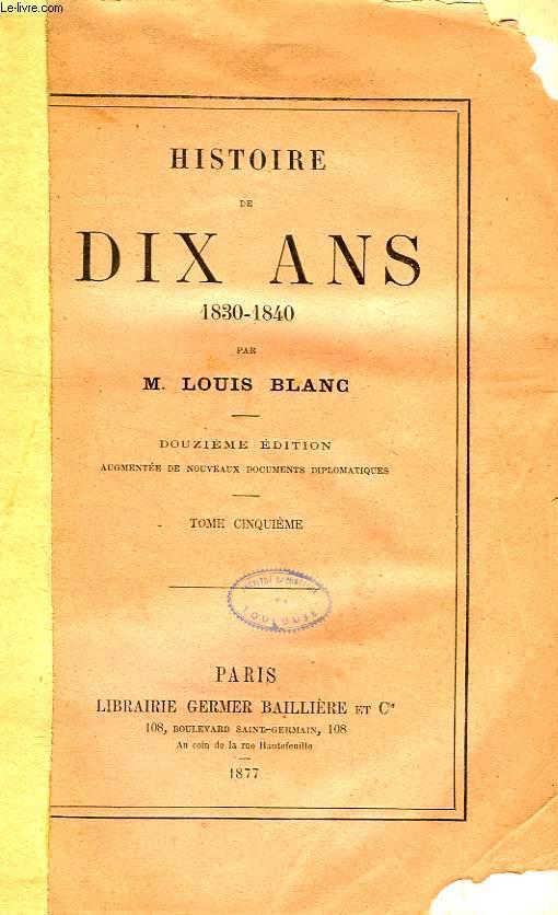 HISTOIRE DE DIX ANS, 1830-1840, TOME V