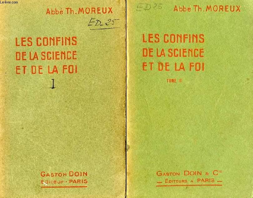 LES CONFINS DE LA SCIENCE ET DE LA FOI, 2 TOMES