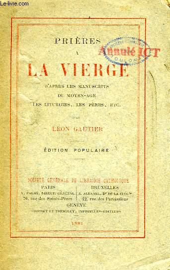 PRIERES A LA VIERGE, D'APRES LES MANUSCRITS DU MOYEN-AGE, LES LITURGIES, LES PERES, ETC.