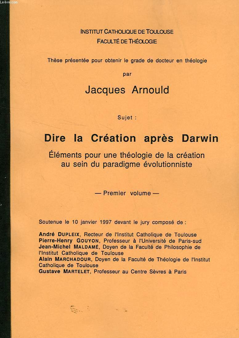 DIRE LA CREATION APRES DARWIN, ELEMENTS POUR UNE THEOLOGIE DE LA CREATION AU SEIN DU PARADIGME EVOLUTIONNISTE, 2 VOLUMES (INCOMPLET) (THESE)