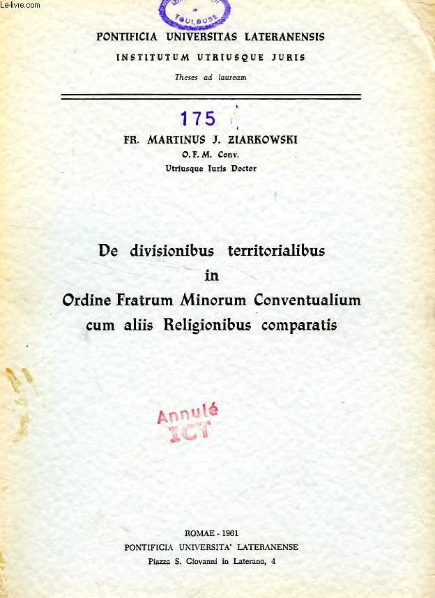 DE DIVISIONIBUS TERRITORIALIBUS IN ORDINE FRATRUM MINORUM CONVENTUALIUM CUM ALIIS RELIGIONIBUS COMPARATIS