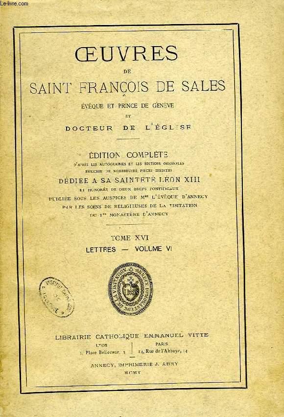 OEUVRES DE SAINT FRANCOIS DE SALES, EVEQUE ET PRINCE DE GENEVE ET DOCTEUR DE L'EGLISE, TOME XVI, LETTRES, VOLUME VI