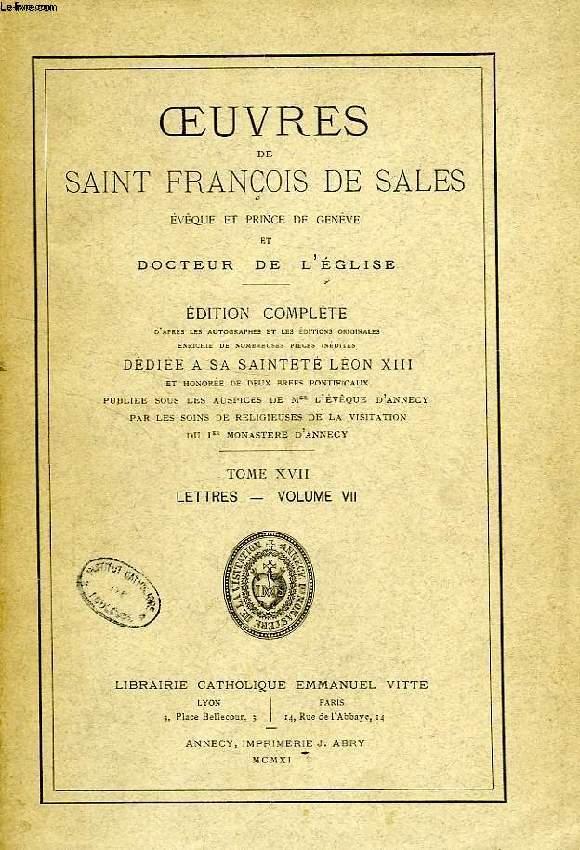 OEUVRES DE SAINT FRANCOIS DE SALES, EVEQUE ET PRINCE DE GENEVE ET DOCTEUR DE L'EGLISE, TOME XVII, LETTRES, VOLUME VII
