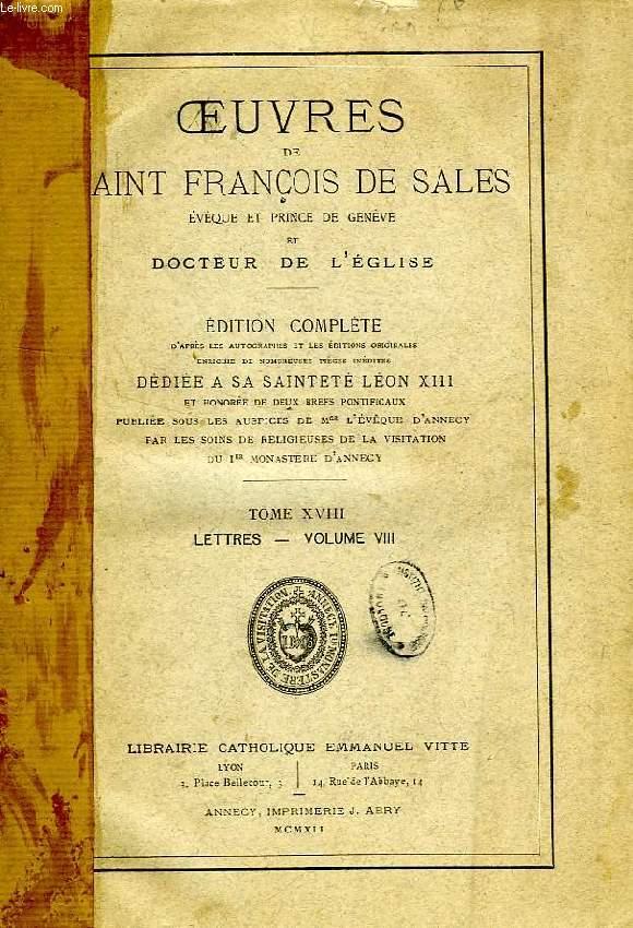 OEUVRES DE SAINT FRANCOIS DE SALES, EVEQUE ET PRINCE DE GENEVE ET DOCTEUR DE L'EGLISE, TOME XVIII, LETTRES, VOLUME VIII