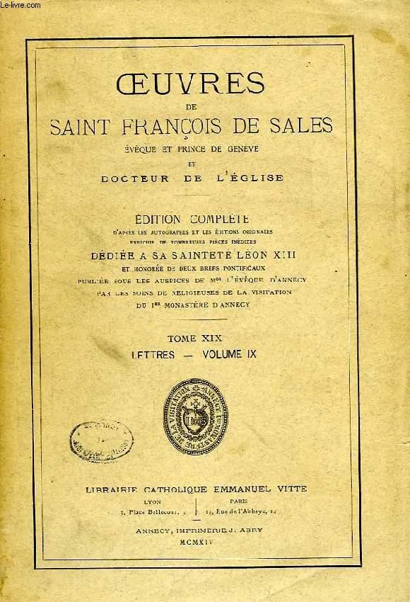 OEUVRES DE SAINT FRANCOIS DE SALES, EVEQUE ET PRINCE DE GENEVE ET DOCTEUR DE L'EGLISE, TOME XIX, LETTRES, VOLUME IX