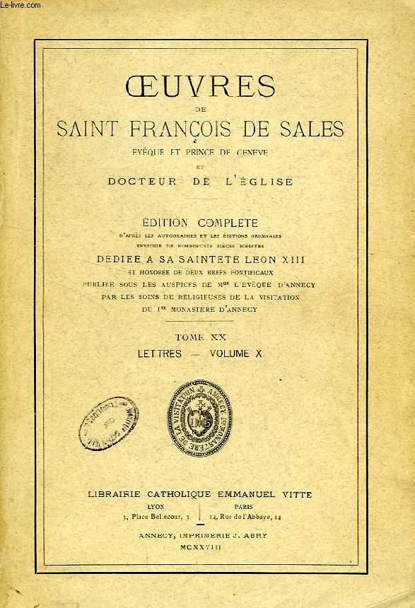 OEUVRES DE SAINT FRANCOIS DE SALES, EVEQUE ET PRINCE DE GENEVE ET DOCTEUR DE L'EGLISE, TOME XX, LETTRES, VOLUME X
