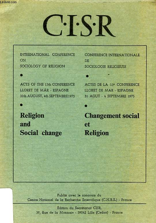 CISR, INTERNATIONAL CONFERENCE ON SOCIOLOGY OF RELIGION, ACTS OF THE 13th CONFERENCE, LLORET DE MAR, 1975, RELIGION AND SOCIAL CHANGE / CHANGEMENT SOCIAL ET RELIGION