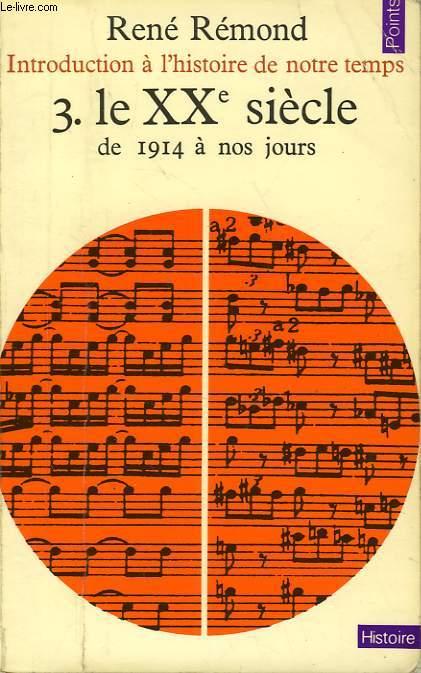 INTRODUCTION A L'HISTOIRE DE NOTRE TEMPS, 3, LE XXe SIECLE DE 1914 A NOS JOURS