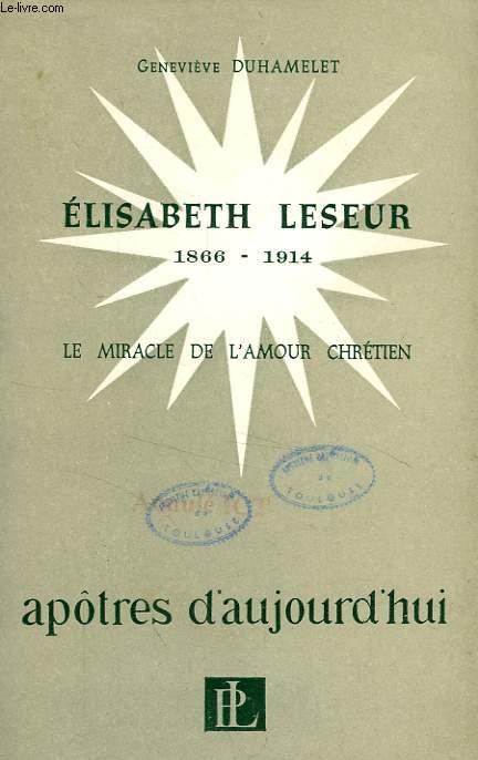 ELISABETH LESEUR, 1866-1914, LE MIRACLE DE L'AMOUR CHRETIEN